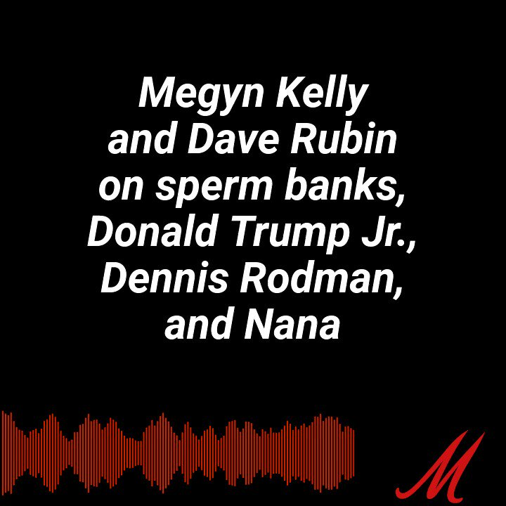 "Two stories by @MegynKelly and Dave @RubinReport, that involve a sperm bank, Donald Trump Jr., Dennis Rodman, ""ejaculation windows,"" ... and ""Nana.""  Listen below, and subscribe/download for the FULL @MegynKellyShow here:"