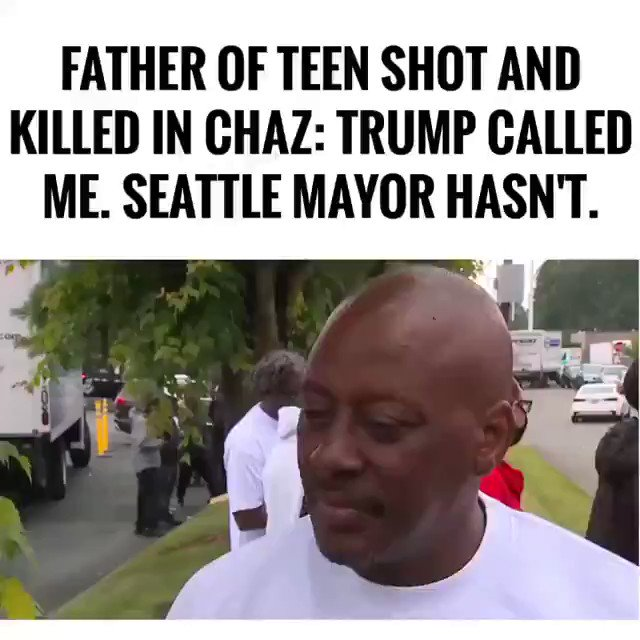 .@realDonaldTrump called the father of the teen shot in Chaz.   The Democrat Mayor of Seattle has yet to call him.