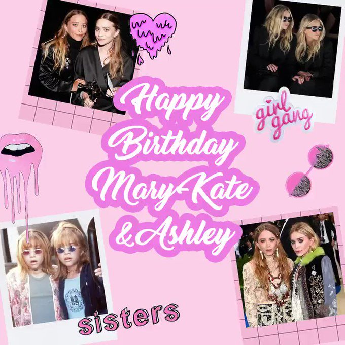 Happy Birthday Bae\s  Mary-Kate Olsen + Ashley Olsen keep being ahhh-mazin\