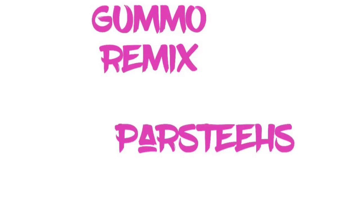 music GUMMO (remix) #PARSTEEHS...