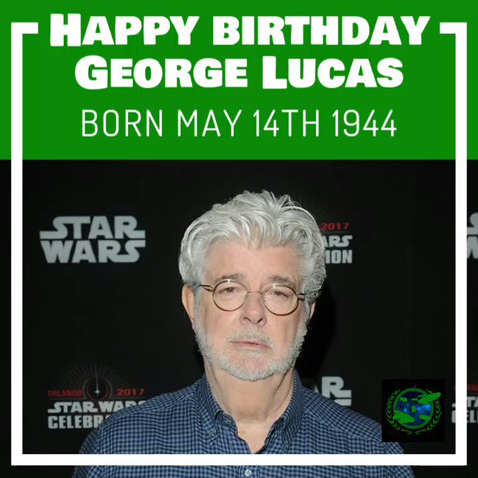Happy birthday George Lucas born May14th 1944