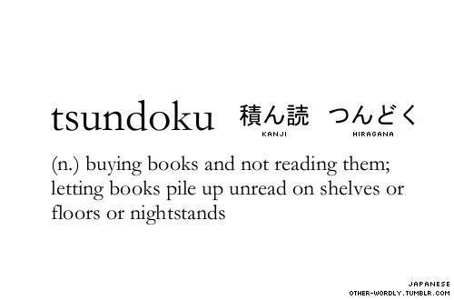 Essential new word from Japanese:  @grahamfarmelo Tsundoku - the practice of buying books and then not reading them: http://t.co/yY4V0Ysyh9