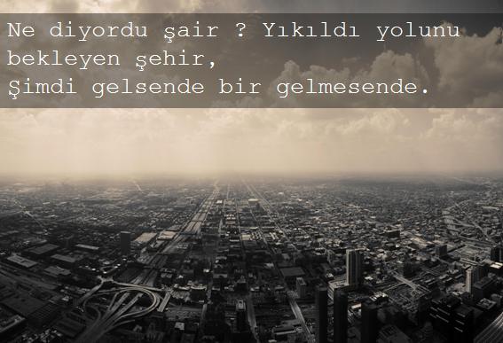 Ne diyordu şair ? Yıkıldı yolunu bekleyen şehir, Şimdi gelsende bir gelmesende. http://t.co/x8YdqgTX