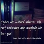 RT @paulocoelho: Haters are confused admires who can't understand why everybody else loves you