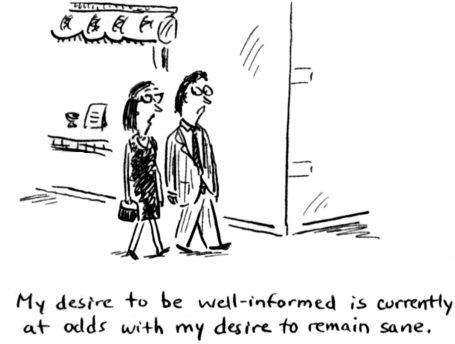 'My desire to be well-informed is currently at odds with my desire to remain sane.' http://t.co/X8LHazZM