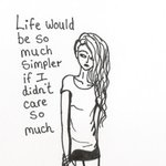 """""""Life would be so much simpler if we didnt care so much."""" https://t.co/eOKRkcPiuX #quotes"""