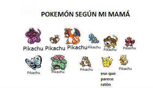 Yo se el nombre de todos los Pokemones pero para mi mama todos se llaman 'Pikachu' #TipicaMadreMexicana http://t.co/pGUnqT9t