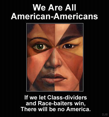 We are all American-Americans! If we let class-dividers and race-baiters win, there will be no America! http://t.co/CBszRUDv