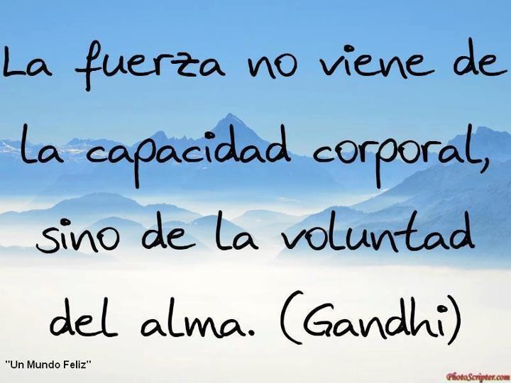 La fuerza no viene de la capacidad corporal,sino de la voluntad del alma (Gandhi) Excelente Jueves!! http://t.co/tNi6z1J4