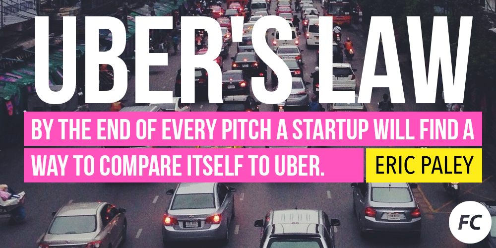 Uber's Law: By the end of every pitch a startup will find a way to compare itself to Uber—@Epaley http://t.co/QW9tKDBenV