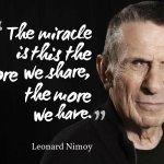 """""""The miracle is this; the more we share, the more we have."""" ~ Leonard Nimoy. RIP. #leadership #quotes #startrek http://t.co/G5aSygs9PF"""