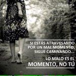 """""""Si estas atravesando por un mal momento, sigue caminando...lo malo es el momento, No Tu""""! ¡Buenos Días! #Saltillo http://t.co/EFWG7UgvIB"""