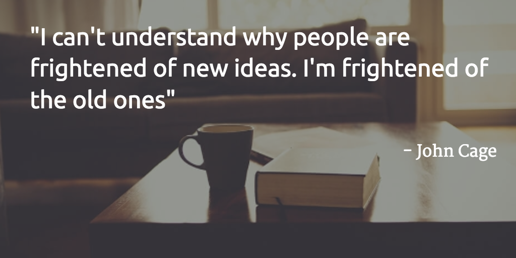 """I can't understand why people are frightened of new ideas. I'm frightened of the old ones"" - John Cage http://t.co/tPOZAD990F"