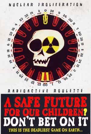 Deadliest Game On Earth<br />Nuclear Proliferation<br />Radioactive Roulette<br />A Safe Future for Our Children ?<br />DON'T BET ON IT<br />THIS IS THE DEADLIEST GAME ON EARTH…