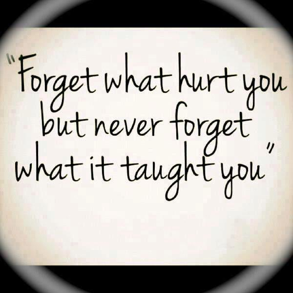 Forget what hurt you, but never forget what it taught you. #LiveLoveLearn http://t.co/tl6pxXbLTo