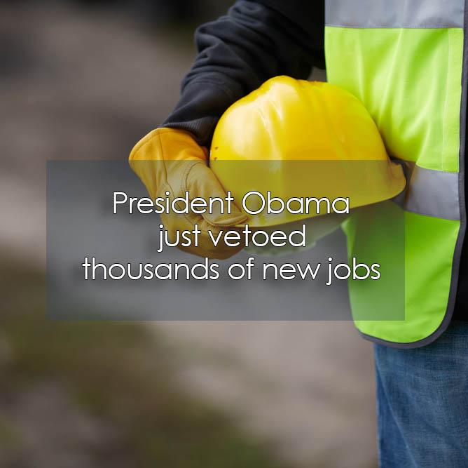 President Obama just vetoed thousands of new jobs. #KeystoneXL http://t.co/dUhSHhfA8Y