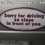 Equally appropriate in #Seattle and #Vancouver RT @MeanwhileinCana: Canadian bumper sticker. #MeanwhileinCanada http://t.co/hQmJZ8GpWJ
