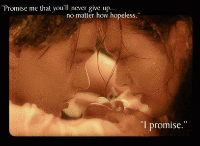 JACK: Promise me that you'll never give up...no matter how hopeless. ROSE: I promise. http://t.co/pNFgCKhylH