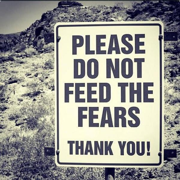 Don't feed your fear. http://t.co/enOM3eQbBm