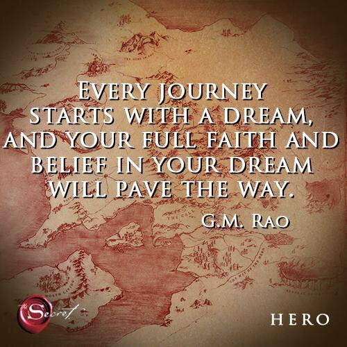 """RT @thesecret: """"Every journey starts with a dream, and your full faith and belief in your dream will pave the way."""" - GM Rao http://t.co/g9WPdKgIzE"""