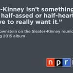 RT @nprmusic: Sleater-Kinney announce new LP, share song. @Carrie_Rachel says time was right to reunite. http://t.co/Ir3Uqb3fcz http://t.co/hRlZfj9xrD