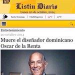 RT @carmonaTV: Muere el gran diseñador Dominicano Don oscar de la Renta, un gran amigo y un gran Dominicano http://t.co/Mfvvu34xUh