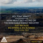 Hey Tony Abbott How about not killing off renewable energy industry! Just because big mining told you to #Auspol http://t.co/CbYkm0c8cQ