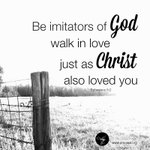"""""""Therefore be imitators of God, as beloved children; and walk in love, just as Christ also loved you and gave... http://t.co/9niJqwATGl"""