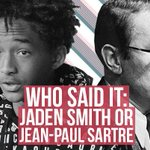 RT @BuzzFeed: Who Said It: Jaden Smith or Jean-Paul Sartre? http://t.co/Kq8bGUxkLL http://t.co/oPYRWyXYJ5