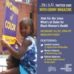 Join us for a chat w/ @EBONYMag & @SisterSong_WOC about the upcoming election & black womens health #EbonyChat #GOTV http://t.co/68OP9x6327