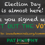 RT @PatMurphy4Iowa: Election Day is just 11 Days away. Have you signed up to #GOTV?#IA01 http://t.co/LDRfGwHsCA http://t.co/XvOGv9eTmY