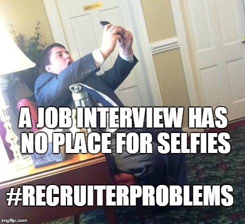#recruiterproblems how not to take a salfie...during a job interview = nono http://t.co/VaBMXlBFx1