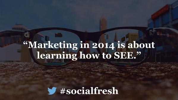 Platforms are cheap. Tactics are everywhere. Marketing in 2014 is about learning how to SEE. #socialfresh http://t.co/ZJptvBsLmN