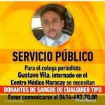 El colega Periodista, Gustavo Vila, necesita donantes de sangre.Anoche le dispararon para quitarle el carro. RT RT http://t.co/gFdGexBo7U