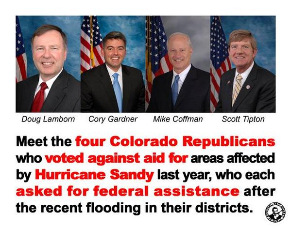 4 Colorado GOP who voted against Sandy aid.& then asked for federal aid for flooding in their area.#KeepCalmVoteDem http://t.co/b4EFBFOPQL
