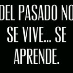 """#UnaBuenaFrase """"Del pasado no se vive... se aprende."""" http://t.co/h6U4N7A5pU"""