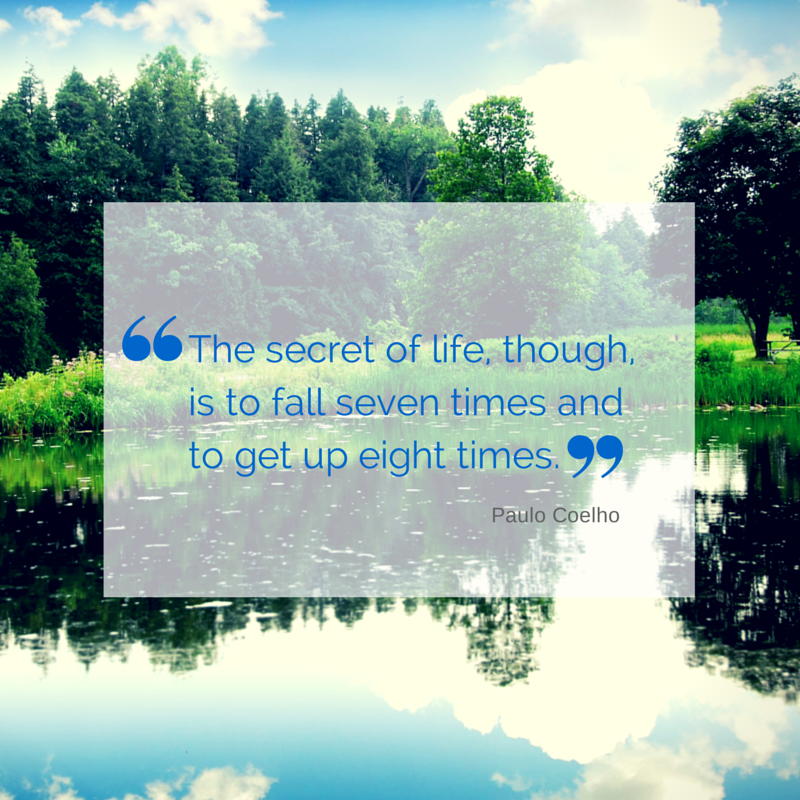 """""""The secret of life, though, is to fall seven times and to get up eight times."""" Paulo Coelho http://t.co/m7vYgdRgNX"""