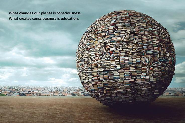 What changes our planet is consciousness. What creates consciousness is education. http://t.co/blT9FCYu3k RT @JenniferSertl
