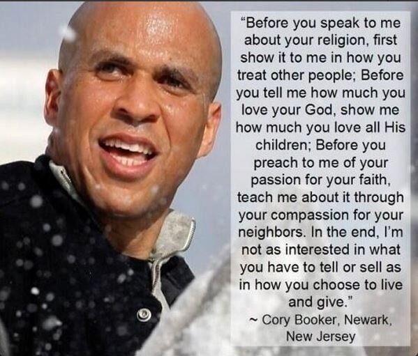 """""""@CoryBooker: Before you speak to me about your religion, first show it to me in how you treat other people... http://t.co/gvsARtqByt"""" this"""
