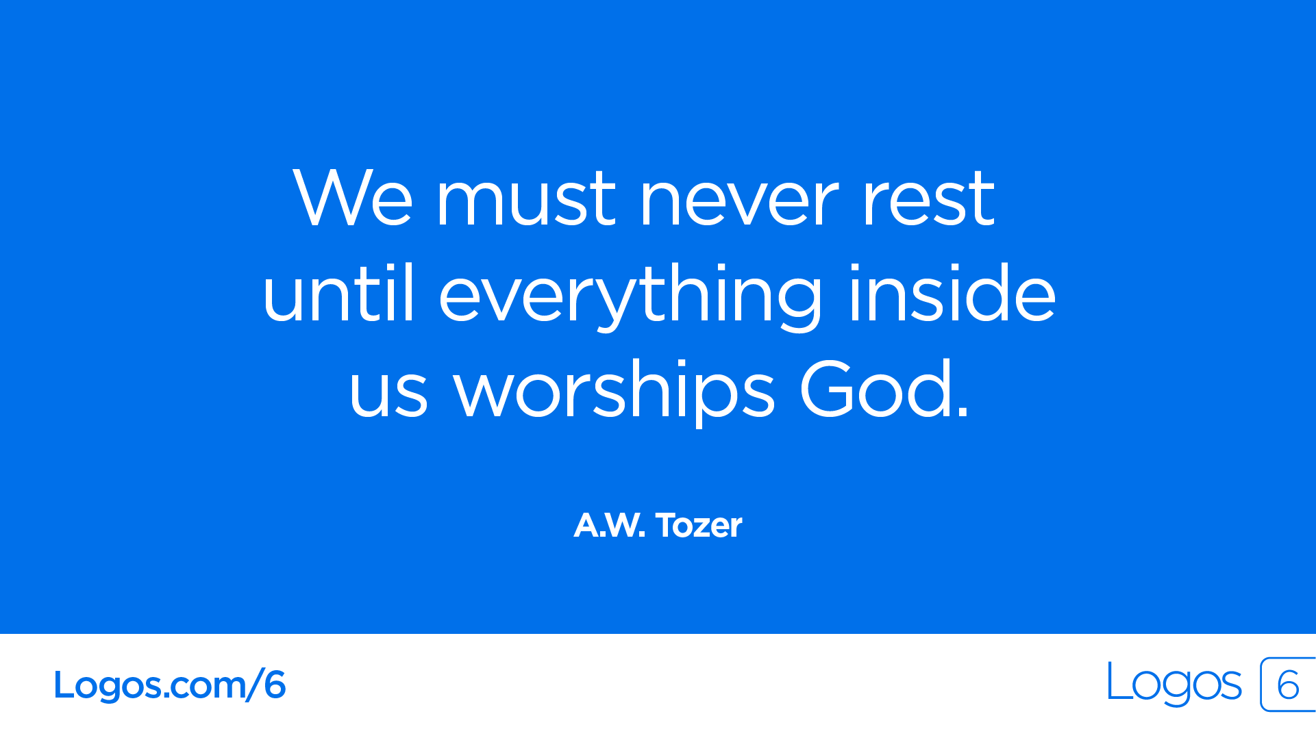 """RT @Logos: """"We must never rest until everything inside us worships God."""" —A.W. Tozer http://t.co/9R0LzvwUfP"""