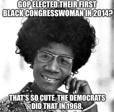"""@AuthorKimberley: ""GOP elected 1st black congresswoman in 2014. That's so cute, dems did that in 1968."" - http://t.co/Jkrkw7mall"""