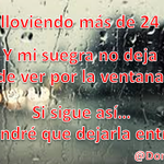 RT @DonRambaro: Mi suegra y la lluvia... http://t.co/o5JkWmNa2g  <~ :-)