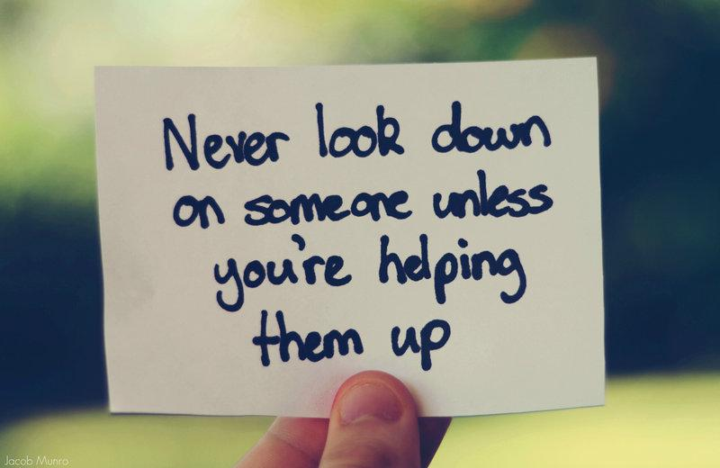 Never look down on someone unless you're helping them up http://t.co/ga7IUedm5n http://t.co/h73t3W2Qzk