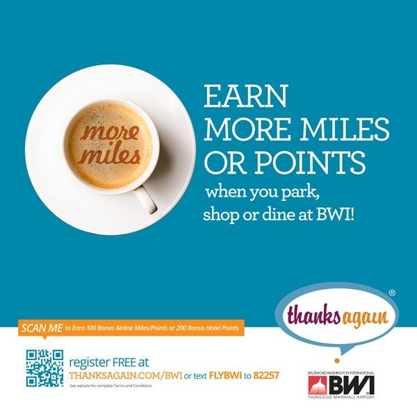 Travelers can earn airline miles or hotel points when they park, dine, & shop at BWI.  See--