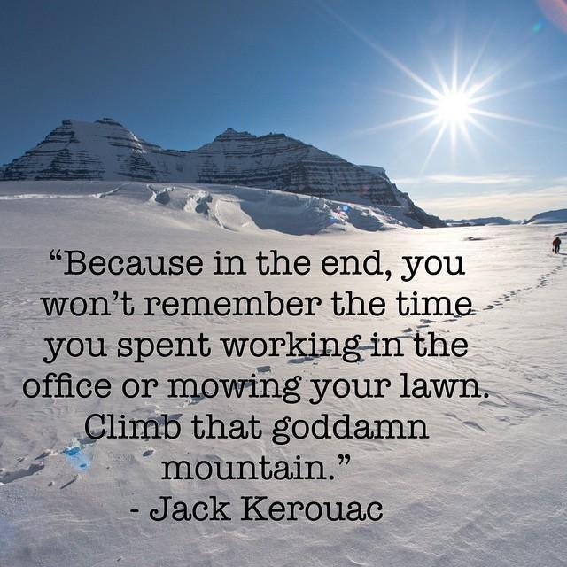 Climb that goddamn mountain. http://t.co/91XVthGFYH