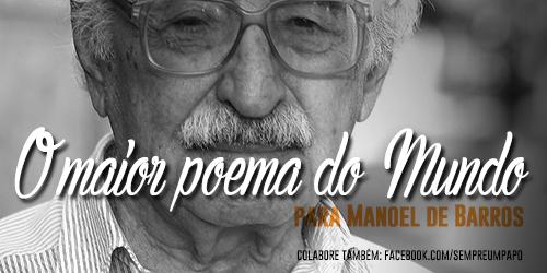 Nossa homenagem a @manoeldebarros, com #omaiorpoemadomundo. Vem: http://t.co/3y7qfHl0Gm #sempreumpapo #manoeldebarros http://t.co/WlbXROh01H