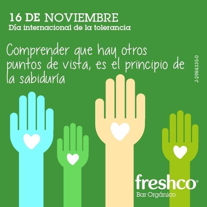 freshco bar orgánico (@freshco): Hoy celebramos el Día de La Tolerancia ¡Compártelo! #DiaDeLaTolerancia #Freshco #AmorVerde http://t.co/E6l1cVpNk7