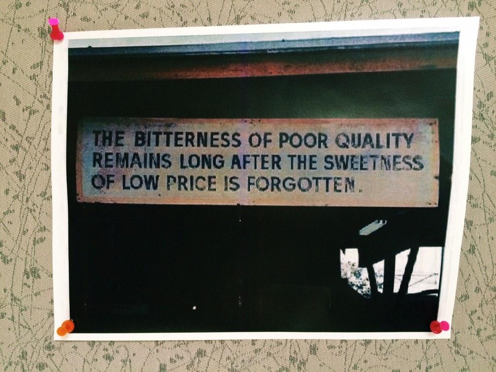 """The bitterness of poor quality remains long after the sweetness of low price is forgotten."" —found on a wall http://t.co/BIBSpvUd6T"