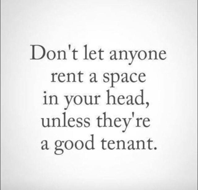 'Don't let anyone rent a space in your head, unless they're a good tenant.' http://t.co/YPnkyoouzY