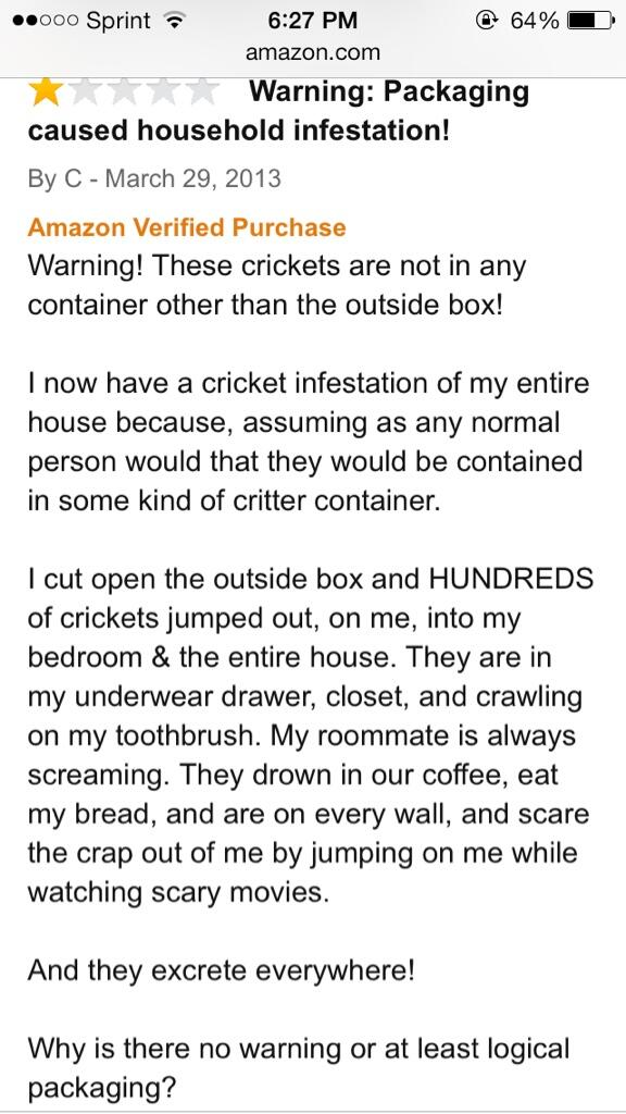 "TIL: ""This is why you always check the reviews before ordering 1,000 live crickets."" Best. Review. Ever. via @vrunt http://t.co/f6gzodTAv5"